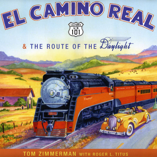 El Camino Real and the Route of the Daylight. By Tom Zimmerman with Roger Titus.